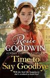 Time to Say Goodbye: The new saga from Sunday Times bestselling author Rosie Goodwin