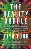 The Reality Bubble: Blind Spots, Hidden Truths and the Dangerous Illusions that Shape Our World