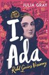 I, Ada: Ada Lovelace: Rebel. Genius. Visionary
