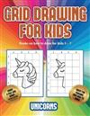 Books on how to draw for kids 5 - 7 (Grid drawing for kids - Unicorns): This book teaches kids how to draw using grids