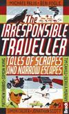 Irresponsible Traveller: Tales of scrapes and narrow escapes