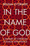 In the Name of God: A History of Christian and Muslim Intolerance
