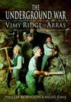 Underground War: Vimy Ridge to Arras