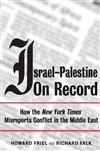 Israel-Palestine on Record: How the New York Times Misreports Conflict in the Middle East