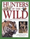 Hunters of the Wild: Explore the remarkable world of nature's most lethal predators