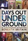 Days Out Underground: 50 subterranean adventures beneath Britain