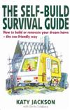 The Self-Build Survival Guide: How to Build or Renovate Your Dream Home - the Eco-friendly Way