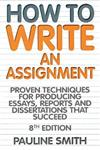 How To Write An Assignment, 8th Edition: Proven techniques for producing essays, reports and dissertations that succeed