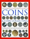 The Complete Illustrated Guide to Coins and Coin Collecting: The definitive illustrated reference to the world's greatest coins and a professional guide to building a spectacular collection, featuring over 3000 images