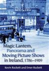 Magic Lantern, Panorama and Moving Picture Shows in Ireland, 1786-1909