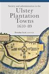 Society and administration in the Ulster Plantation towns, 1610-89