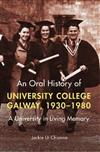 An oral history of University College Galway, 1930-80: A university in living memory