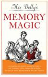 Mrs Dolby's Memory Magic: A Comprehensive Compendium of Tools, Tips and Exercises to Help You Remember Everything