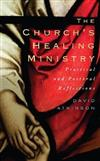 The Church's Healing Ministry: Pastoral and Practical Reflections