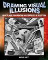 Drawing Visual Illusions: How to Have Fun Creating Masterpieces of Deception