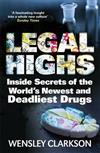 Legal Highs: Inside Secrets of the World's Newest and Deadliest Drugs