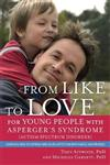 From Like to Love for Young People with Asperger's Syndrome (Autism Spectrum Disorder): Learning How to Express and Enjoy Affection with Family and Friends
