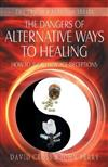 The Dangers of Alternative Ways to Healing: How to Avoid New Age Deceptions