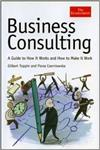 The Economist: Business Consulting: A Guide to How it Works and How to Make it Work