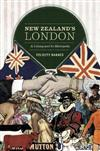 New Zealand's London: A Colony and its Metropolis