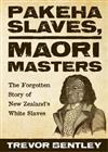 Pakeha Slaves, Maori Masters: The forgotten story of New Zealand's White Slaves