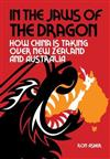 In The Jaws of The Dragon: How China is taking over New Zealand and Australia