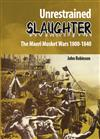 Unrestrained Slaughter: the Maori Musket Wars 1800 - 1840