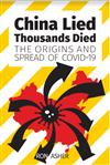 China Lied Thousands Died: the Origins and Spread of Covid-19