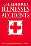 Childhood Ilnesses and Accidents: An A-Z Guide to Treatment