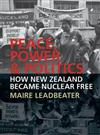 Peace, Power & Politics: How New Zealand Became Nuclear Free