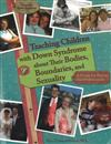 Teaching Children with Down Syndrome About Their Bodies, Boundaries & Sexuality: A Guide for Parents & Professionals