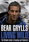 Living Wild: The Ultimate Guide to Scouting and Fieldcraft