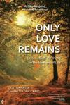 Only Love Remains: Lessons from the Dying on the Meaning of Life - Euthanasia or Palliative Care?