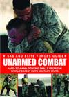 Unarmed Combat: Hand-To-Hand Fighting Skills from the World's Most Elite Military Units
