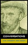 Conversations with Van Gogh: In His Own Words