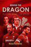 Behind the Dragon: Playing Rugby for Wales