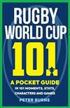 Rugby World Cup 101: A Pocket Guide in 101 Moments, Stats, Characters and Games