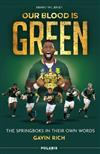 Our Blood is Green: The Springboks in their Own Words