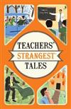 Teachers' Strangest Tales: Extraordinary but true tales from over five centuries of teaching