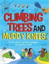 Climbing Trees and Muddy Knees: The kids guide to getting unplugged and getting outside