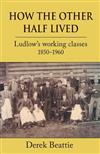 How the Other Half Lived: Ludlow's working classes 1850-1960