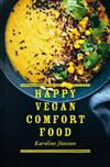 Happy Vegan Comfort Food: Simple and satisfying plant-based recipes for every day
