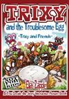 Trixy and the Troublesome Egg: Trixy and Friends