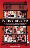 18 Tiny Deaths: The Untold Story of Frances Glessner Lee and the Invention of Modern Forensics