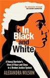 In Black and White: A Young Barrister's Story of Race and Class in a Broken Justice System
