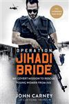 Operation Jihadi Bride: My Covert Mission to Rescue Young Women from ISIS - The Incredible True Story