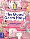 The Good Germ Hotel: Meet Your Body's Marvellous Microbes