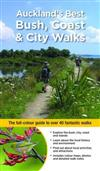 Auckland's Best Bush, Coast & City Walks: The Full-Colour Guide to Over 40 Fantastic Walks