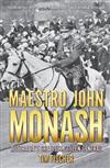 Maestro John Monash: Australia's Greatest Citizen General