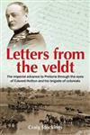 Letters from the Veldt: The imperial advance to Pretoria through the eyes of Edward Hutton and his brigade of colonials.